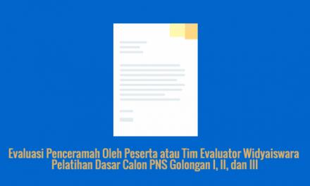 [SAMPEL] Evaluasi Penceramah Oleh Peserta atau Tim Evaluator Widyaiswara Pelatihan Dasar Calon PNS Golongan I, II, dan III
