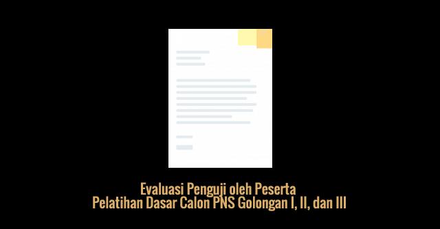 [SAMPEL] Evaluasi Penguji oleh Peserta Pelatihan Dasar Calon PNS Golongan I, II, dan III