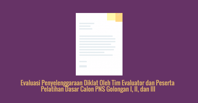 [SAMPEL] Evaluasi Penyelenggaraan Diklat Oleh Tim Evaluator dan Peserta Pelatihan Dasar Calon PNS Golongan I, II, dan III